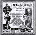 Too Late Too Late Vol 3 1927 - 1960's