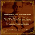 Papa Charlie Done Sung That Song - Celebrating The music Of Charlie Jackson
