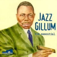 Jazz Gillum, the essential <b> DOUBLE CD</b>