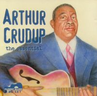 Arthur Crudup, the essential <b> DOUBLE CD</b>