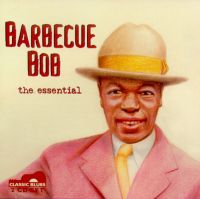 Barbecue Bob, the essential <b> DOUBLE CD</b>