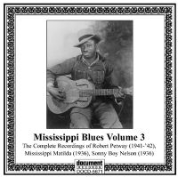 Mississippi Blues Vol. 3 Complete Recordings of Robert Petway, Mississippi Matilda, Sonny Boy Nelson