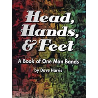 Head, Hands & Feet - A Book of One Man Bands by  Dave Harris